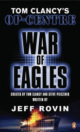 Tom Clancy's Op-Centre: War of Eagles by Tom Clancy