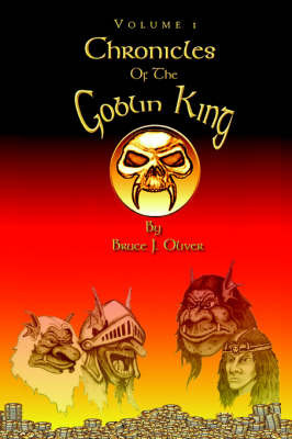 Chronicles of the Goblin King: Volume 1 by Bruce J. Oliver