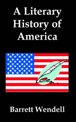 A Literary History of America by Barrett Wendell