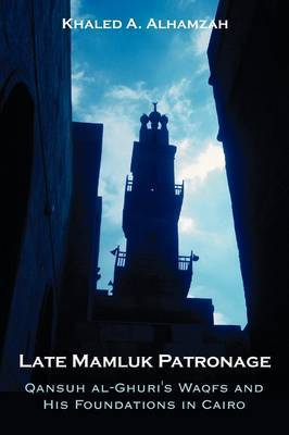 Late Mamluk Patronage by Khalid Hamzah