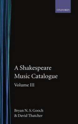 A Shakespeare Music Catalogue: Volume III by Bryan N.S. Gooch