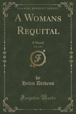A Womans Requital, Vol. 1 of 3 by Helen Dickens