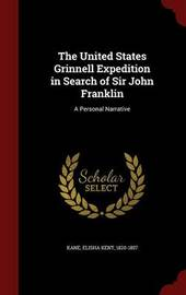 The United States Grinnell Expedition in Search of Sir John Franklin by Elisha Kent Kane