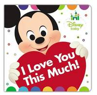 Disney Baby I Love You This Much! by Nancy Parent