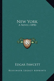 New York New York: A Novel (1898) a Novel (1898) by Edgar Fawcett