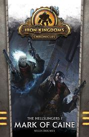 Iron Kingdoms: Chronicles - Mark of Caine (The Hellslingers Book #1) by Miles Holmes