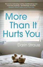 More Than It Hurts You by Darin Strauss image