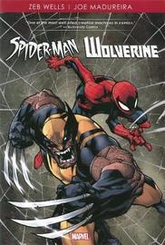 Spider-man/wolverine By Zeb Wells & Joe Madureira by Zeb Wells