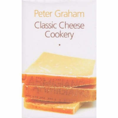 Classic Cheese Cookery by Peter Graham image