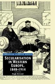 Secularisation in Western Europe, 1848-1914 by Hugh McLeod
