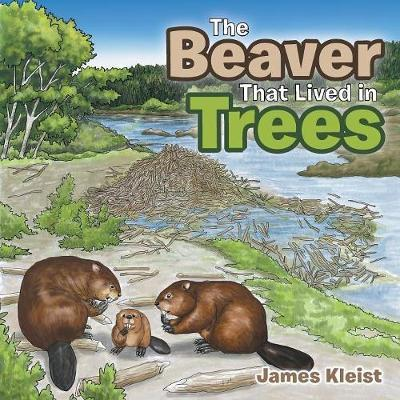 The Beaver That Lived in Trees by James Kleist image