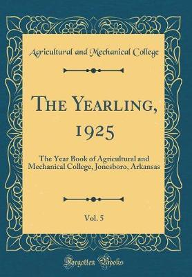 The Yearling, 1925, Vol. 5 by Agricultural and Mechanical College
