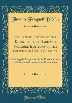 An Introduction to the Knowledge of Rare and Valuable Editions of the Greek and Latin Classics by Thomas Frognall Dibdin image