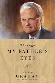 Through My Father's Eyes by Franklin Graham