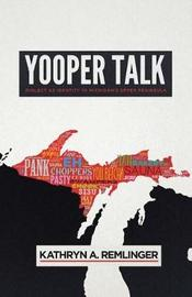 Yooper Talk by Kathryn A. Remlinger