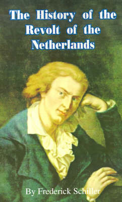 The History of the Revolt of the Netherlands by Friedrich Schiller image