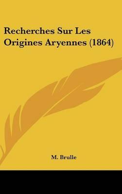 Recherches Sur Les Origines Aryennes (1864) by M Brulle image