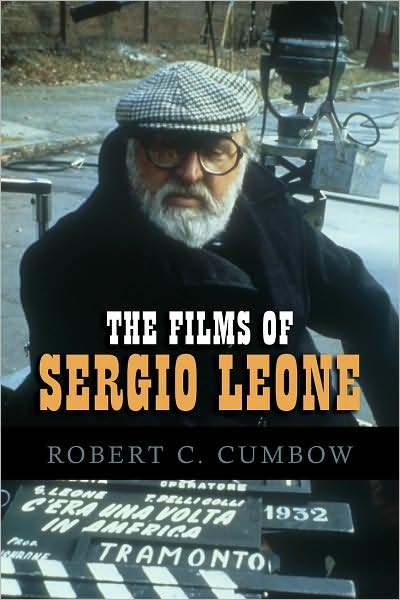 The Films of Sergio Leone by Robert C. Cumbow