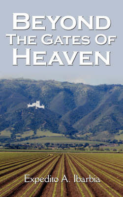 Beyond The Gates Of Heaven by Expedito A. Ibarbia