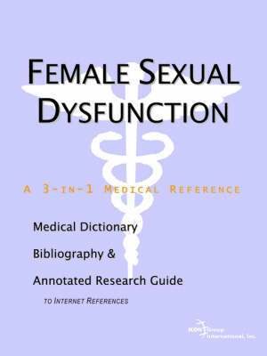Female Sexual Dysfunction - A Medical Dictionary, Bibliography, and Annotated Research Guide to Internet References by ICON Health Publications