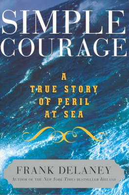 Simple Courage: A Story of Peril at Sea by Frank Delaney