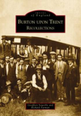 Burton Upon Trent Recollections by Geoffrey Sowerby