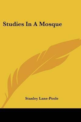Studies in a Mosque by Stanley Lane Poole