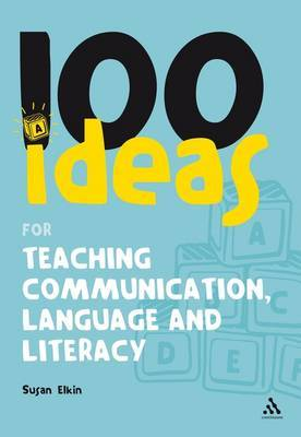 100 Ideas for Teaching Communication, Language and Literacy by Susan Elkin