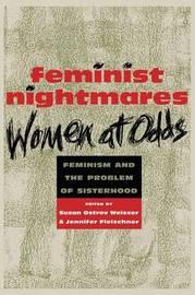 Feminist Nightmares: Women At Odds by Susan Ostrov Weisser