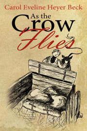 As the Crow Flies by Carol Eveline Heyer Beck image