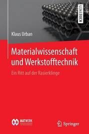 Materialwissenschaft Und Werkstofftechnik: Ein Ritt Auf Der Rasierklinge by Klaus Urban