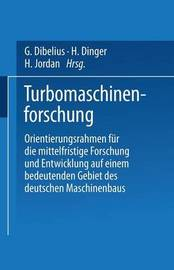 Turbomaschinenforschung: Orientierungsrahmen Fur Die Mittelfristige Forschung Und Entwicklung Auf Einem Bedeutenden Gebiet Des Deutschen Maschinenbaus