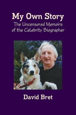 My Own Story the Uncensored Memoirs of the Celebrity Biographer by David Bret image