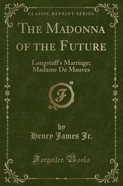 The Madonna of the Future by Henry James Jr