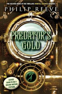Predator's Gold (Mortal Engines, Book 2), Volume 2 by Philip Reeve