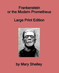 Frankenstein or the Modern Prometheus - Large Print Edition by Mary Shelley