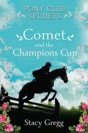 Pony Club Secrets : Comet and the Champion's Cup by Stacy Gregg