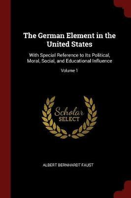 The German Element in the United States by Albert Bernhardt Faust