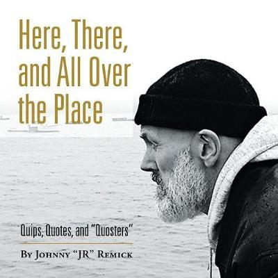 Here, There, and All over the Place by Johnny Remick