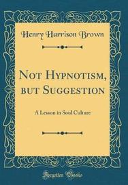 Not Hypnotism, But Suggestion by Henry Harrison Brown image