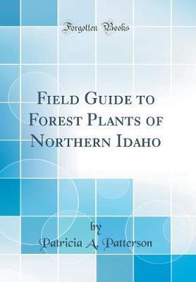 Field Guide to Forest Plants of Northern Idaho (Classic Reprint) by Patricia a Patterson image
