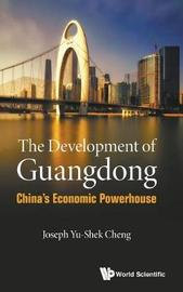 Development Of Guangdong, The: China's Economic Powerhouse by Joseph Yu-shek Cheng