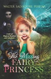 The Missing Fairy Princess by Walter Salvadore Pereira