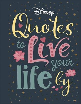 Disney Quotes to Live Your Life By by Walt Disney Company Ltd.