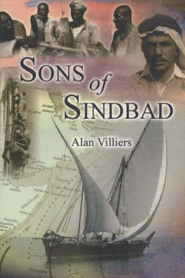 Sons of Sindbad: Sailing with the Arabs in Their Dhows, in the Red Sea, Round the Coasts of Arabia, and to Zanzibar and Tanganyika, Pearling in the Persian Gulf, and the Life of the Shipmasters and the Mariners of Kuwait by Alan Villiers image