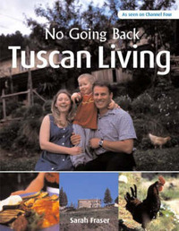 Tuscan Living: From the Yorkshire Moors to the Tuscan Hills by Sarah Fraser