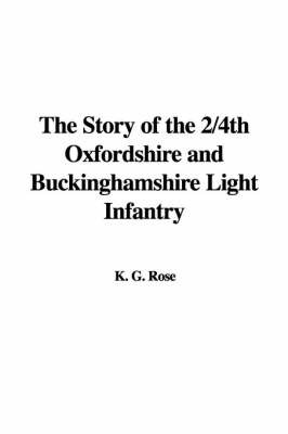 The Story of the 2/4th Oxfordshire and Buckinghamshire Light Infantry by K. G. Rose image