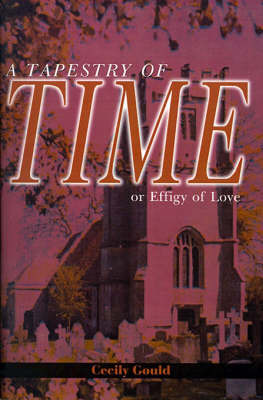 A Tapestry of Time: Or Effigy of Love by Cecily Gould image
