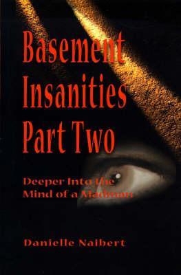 Basement Insanities: Deeper Into the Mind of a Madman by Danielle Naibert image