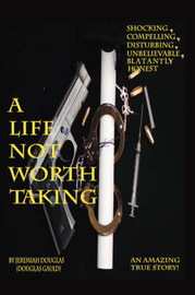 A Life Not Worth Taking by Jeremiah Douglas image